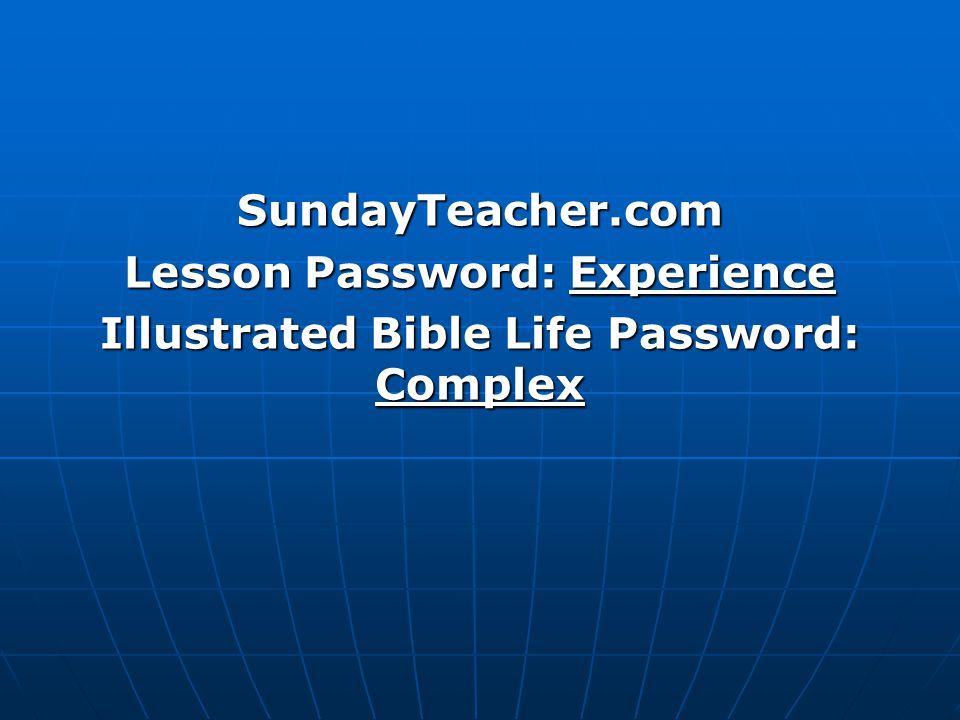 SundayTeacher.com Lesson Password: Experience Illustrated Bible Life Password: Complex