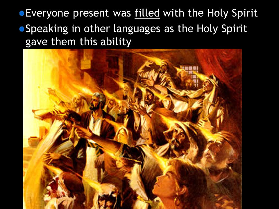 Everyone present was filled with the Holy Spirit Speaking in other languages as the Holy Spirit gave them this ability