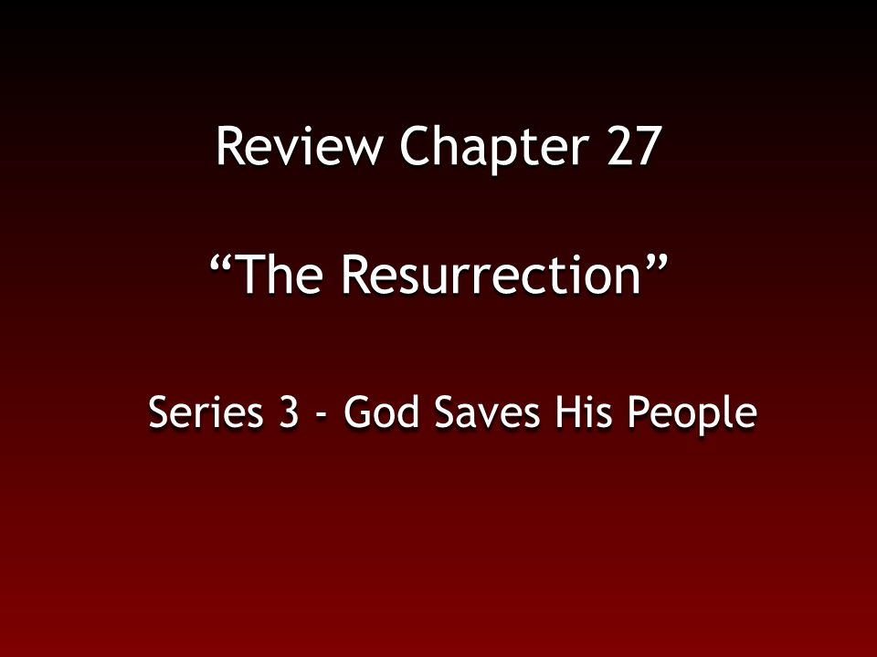 "Review Chapter 27 ""The Resurrection"" Series 3 - God Saves His People"