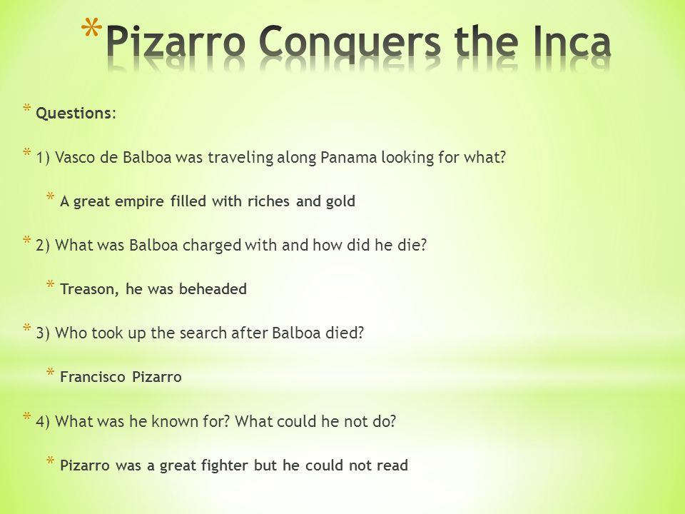* Questions: * 1) Vasco de Balboa was traveling along Panama looking for what.