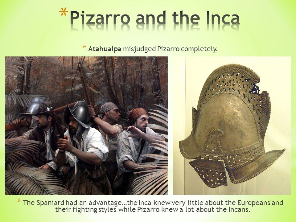 * Atahualpa misjudged Pizarro completely.