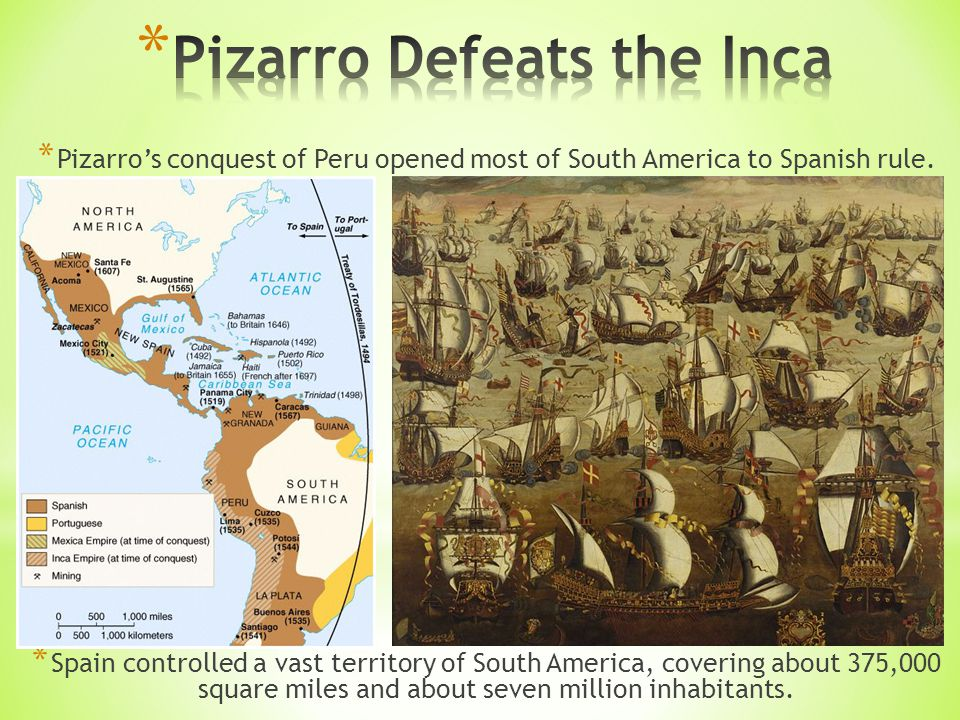 * Pizarro's conquest of Peru opened most of South America to Spanish rule.