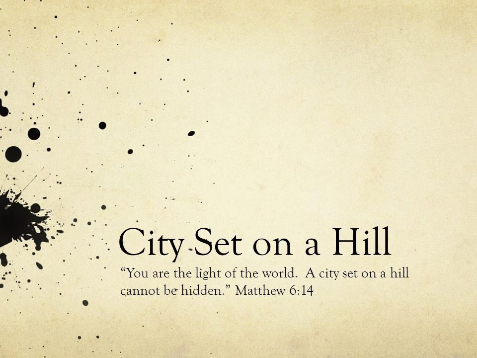 City Set on a Hill You are the light of the world.