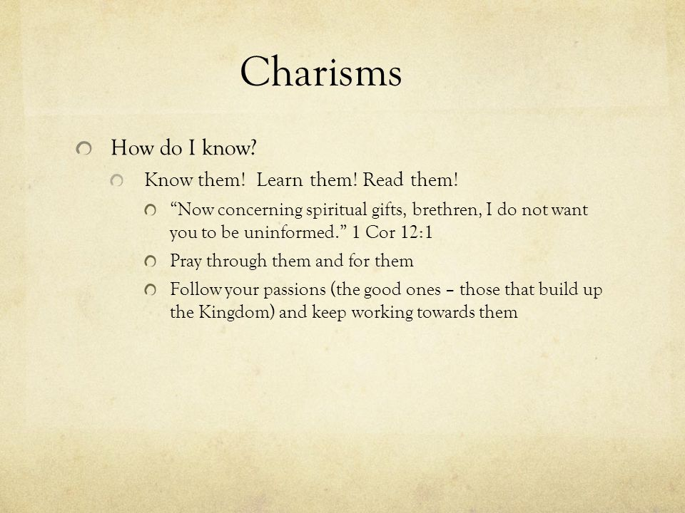 Charisms How do I know. Know them. Learn them. Read them.