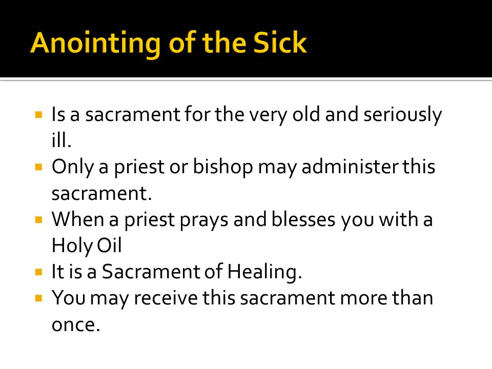  Is a sacrament for the very old and seriously ill.