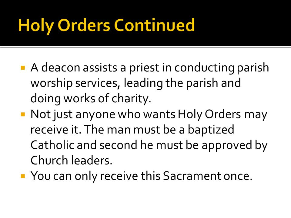  A deacon assists a priest in conducting parish worship services, leading the parish and doing works of charity.