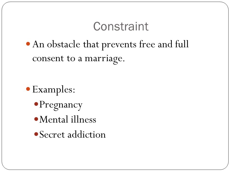 Constraint An obstacle that prevents free and full consent to a marriage.