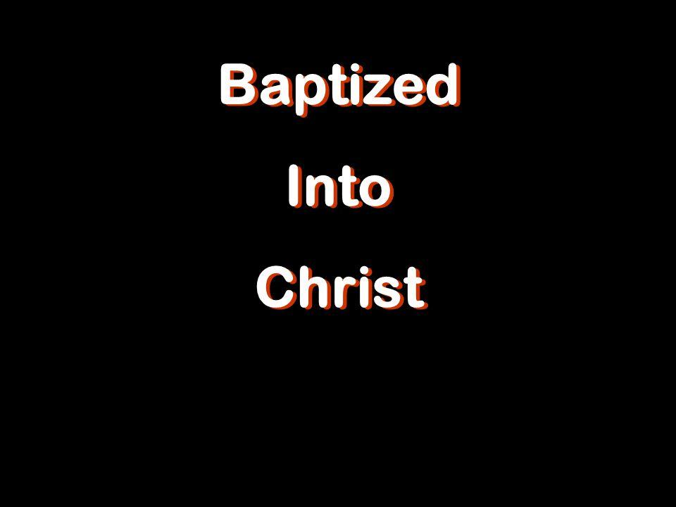 Baptized Into Christ Baptized Into Christ