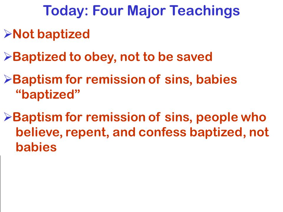 Historical Overview  Pentecost: remission of sins  Gnostics: baptism unnecessary  Baptism of babies to be saved  A.D.