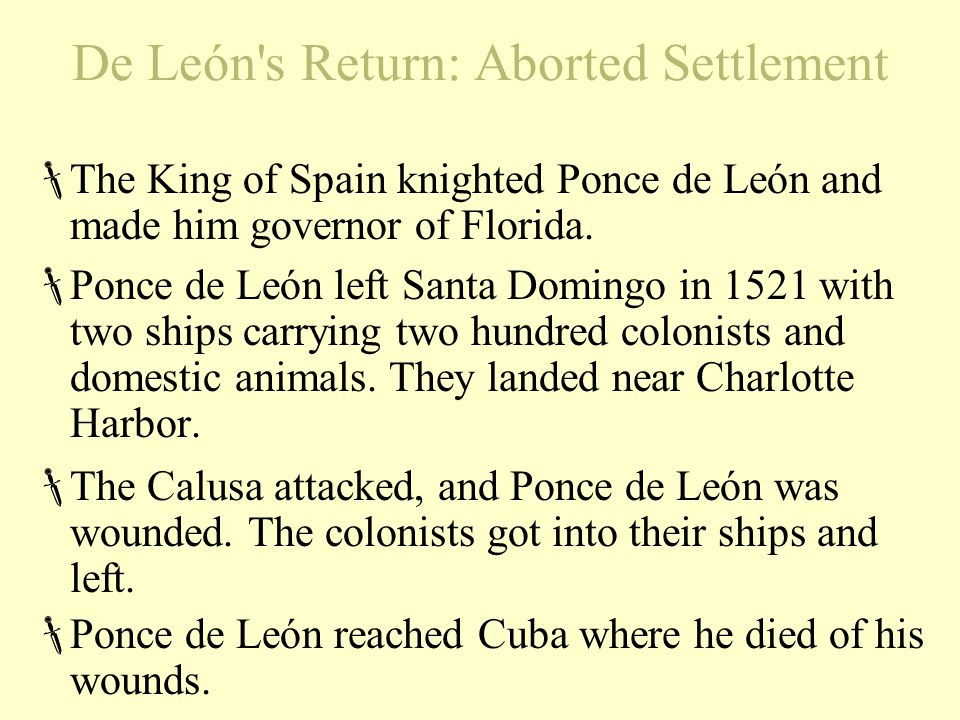 De León's Return: Aborted Settlement  The King of Spain knighted Ponce de León and made him governor of Florida.  Ponce de León left Santa Domingo i