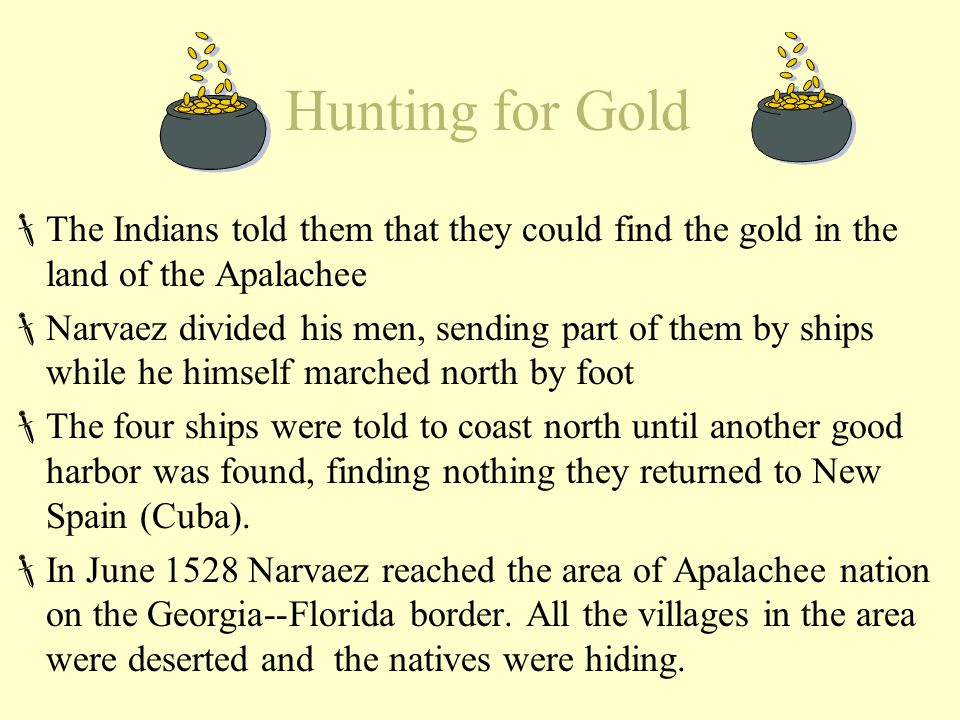 Hunting for Gold  The Indians told them that they could find the gold in the land of the Apalachee  Narvaez divided his men, sending part of them by