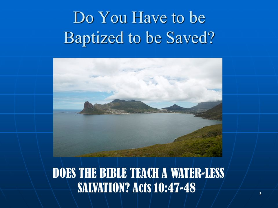 1 Do You Have to be Baptized to be Saved.DOES THE BIBLE TEACH A WATER-LESS SALVATION.