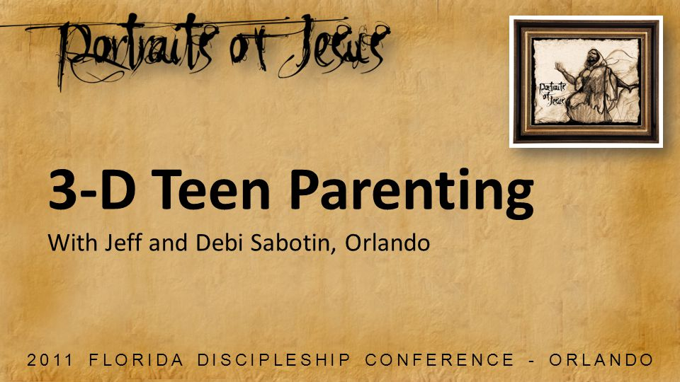 2011 FLORIDA DISCIPLESHIP CONFERENCE - ORLANDO 3-D Teen Parenting With Jeff and Debi Sabotin, Orlando
