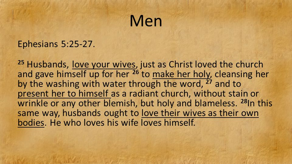 Men Ephesians 5:25-27.