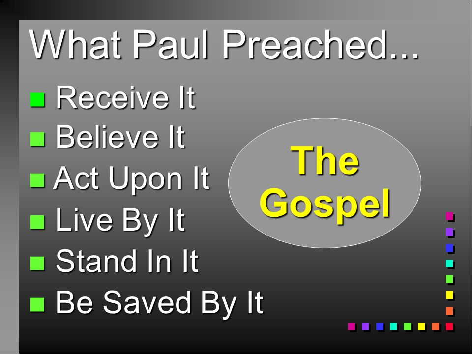 n Believe It n Act Upon It n Live By It n Stand In It n Be Saved By It What Paul Preached...