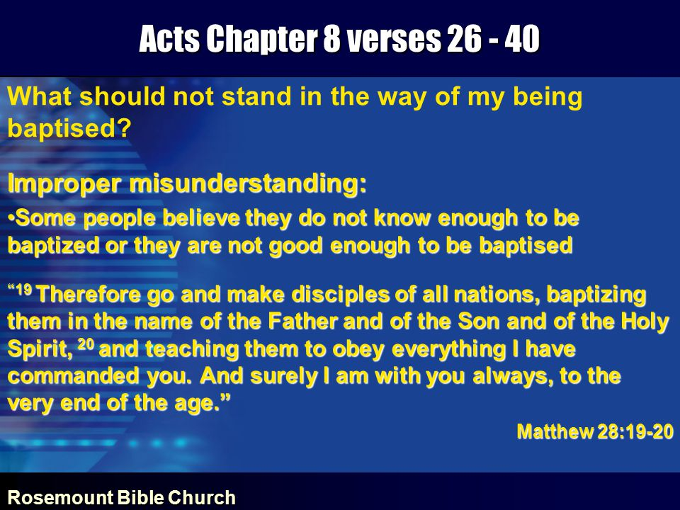 Rosemount Bible Church Acts Chapter 8 verses 26 - 40 What should not stand in the way of my being baptised.