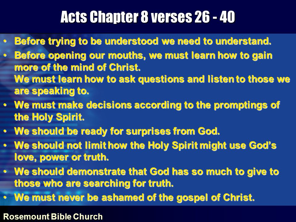 Rosemount Bible Church Acts Chapter 8 verses 26 - 40 Before trying to be understood we need to understand.Before trying to be understood we need to understand.