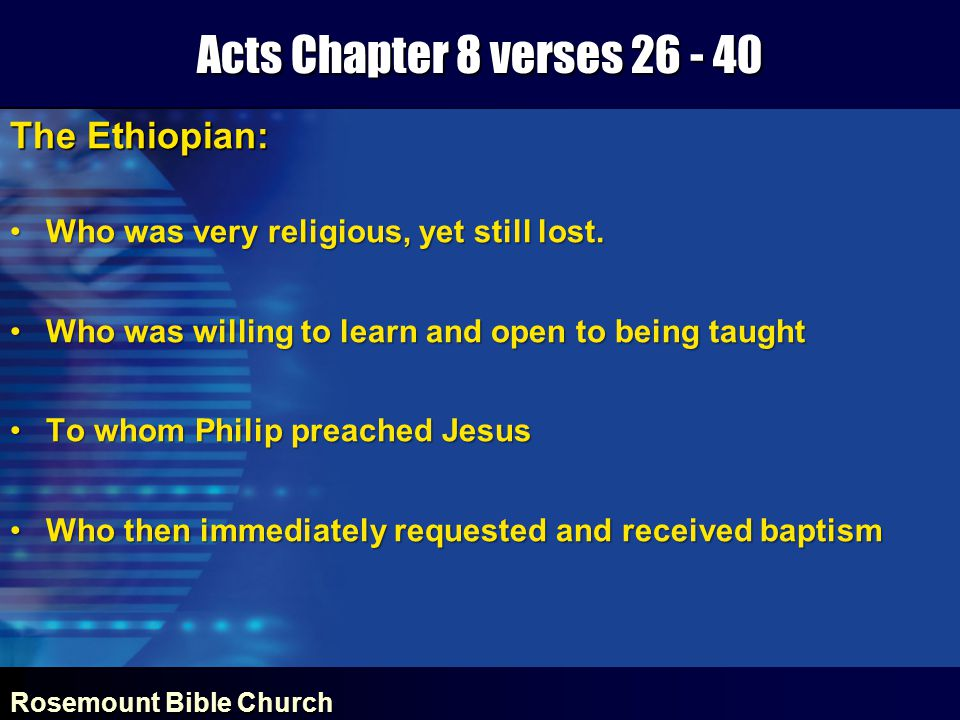 Rosemount Bible Church Acts Chapter 8 verses 26 - 40 The Ethiopian: Who was very religious, yet still lost.Who was very religious, yet still lost.