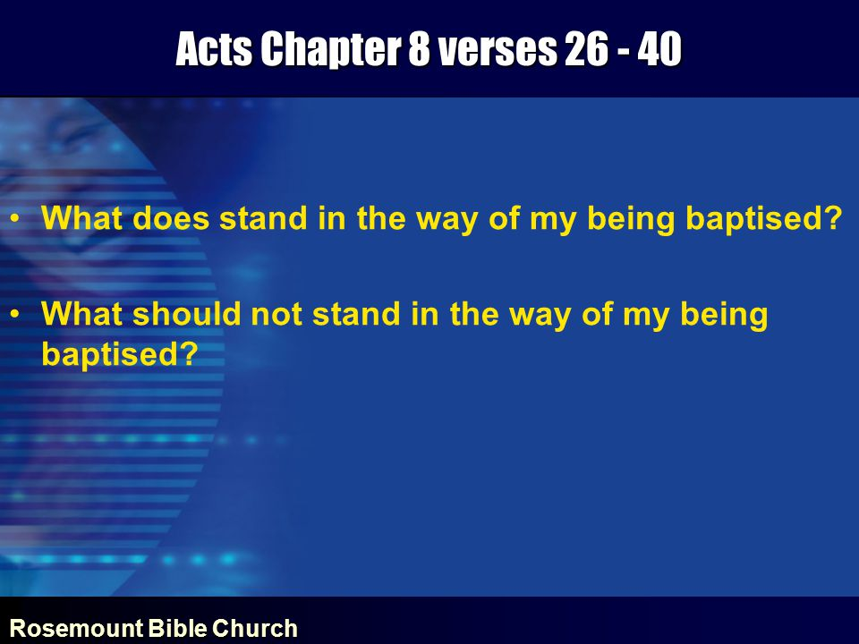 Rosemount Bible Church Acts Chapter 8 verses 26 - 40 What does stand in the way of my being baptised.