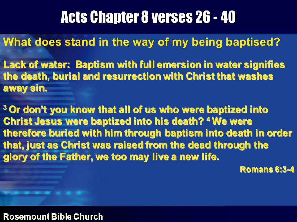 Rosemount Bible Church Acts Chapter 8 verses 26 - 40 What should not stand in the way of my being baptised?Pride: Some people are too proud to admit they need forgiveness for their sins.Some people are too proud to admit they need forgiveness for their sins.