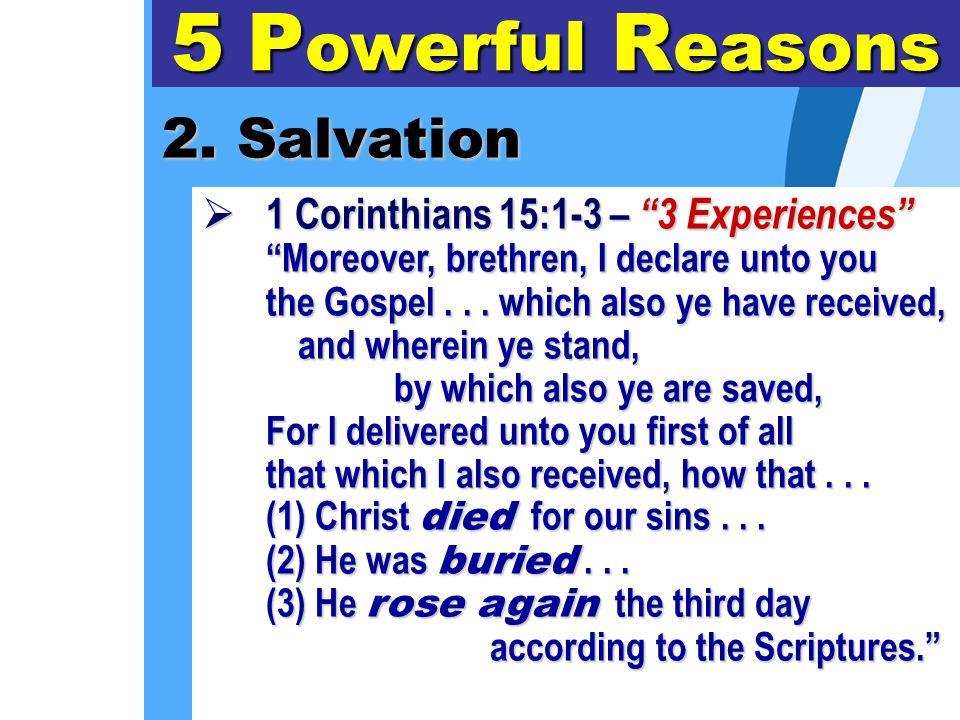 "2. Salvation 5 P owerful R easons 1111 Corinthians 15:1-3 – ""3 Experiences"" ""Moreover, brethren, I declare unto you the Gospel... which also ye ha"