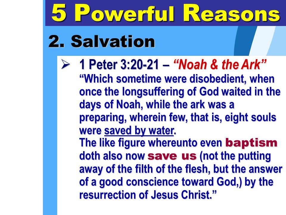"""2. Salvation 5 P owerful R easons  1 Peter 3:20-21 – """"Noah & the Ark"""" """"Which sometime were disobedient, when once the longsuffering of God waited in"""