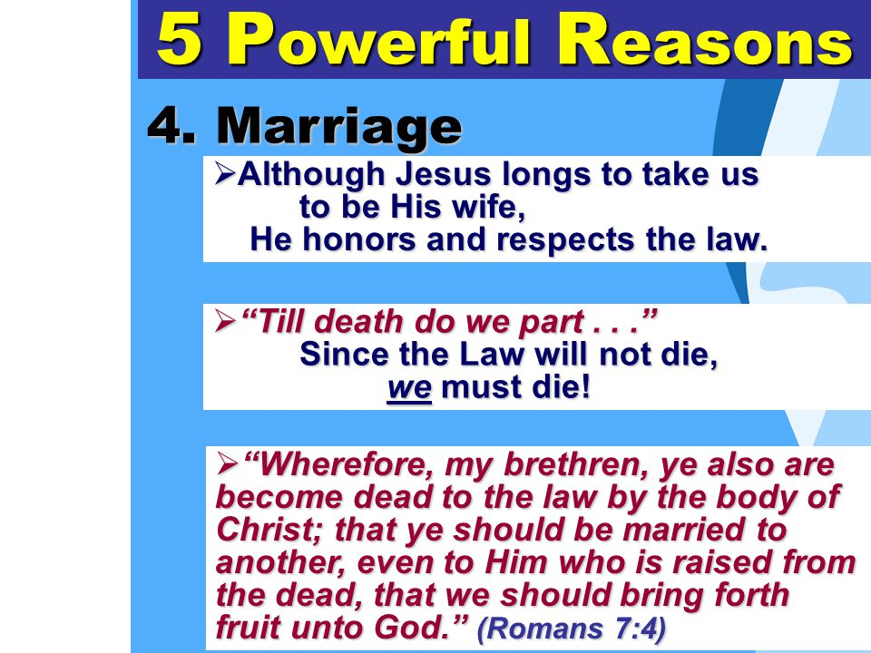 """4. Marriage 5 P owerful R easons  A A A Although Jesus longs to take us to be His wife, He honors and respects the law.  """" """" """" """"Till death do"""