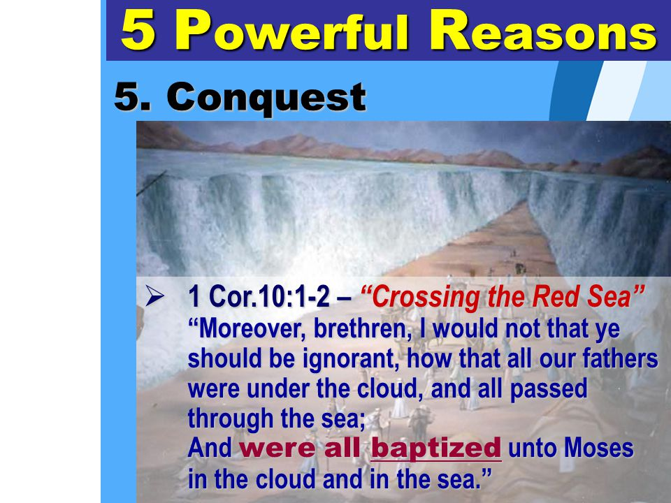 """5. Conquest 5 P owerful R easons  1 Cor.10:1-2 – """"Crossing the Red Sea"""" """"Moreover, brethren, I would not that ye should be ignorant, how that all our"""