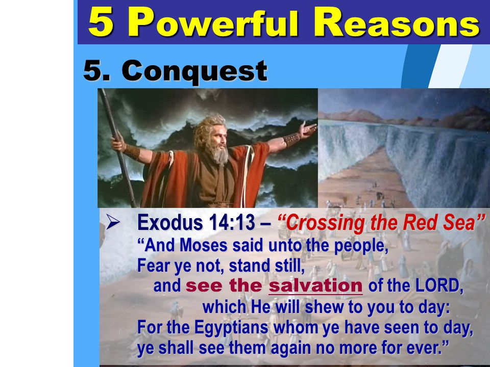 """5. Conquest 5 P owerful R easons  Exodus 14:13 – """"Crossing the Red Sea"""" """"And Moses said unto the people, Fear ye not, stand still, and see the salvat"""