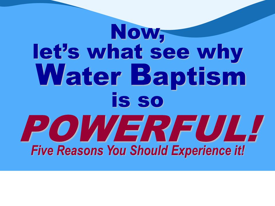 Now, let's what see why Water Baptism is so POWERFUL! Five Reasons You Should Experience it!
