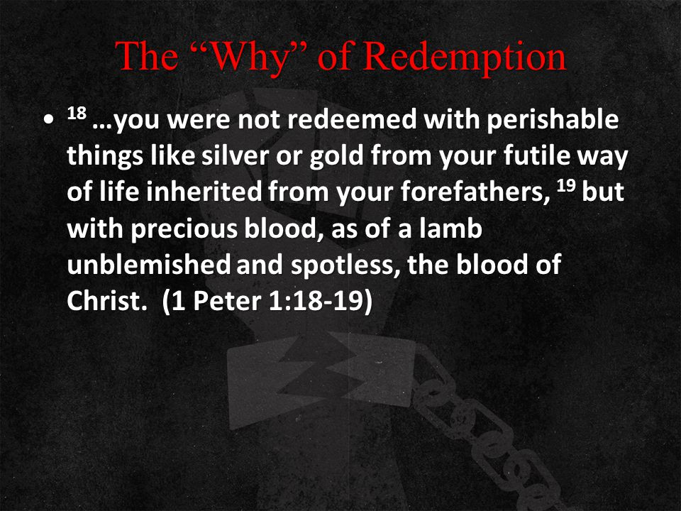 "The ""Why"" of Redemption 18 …you were not redeemed with perishable things like silver or gold from your futile way of life inherited from your forefath"