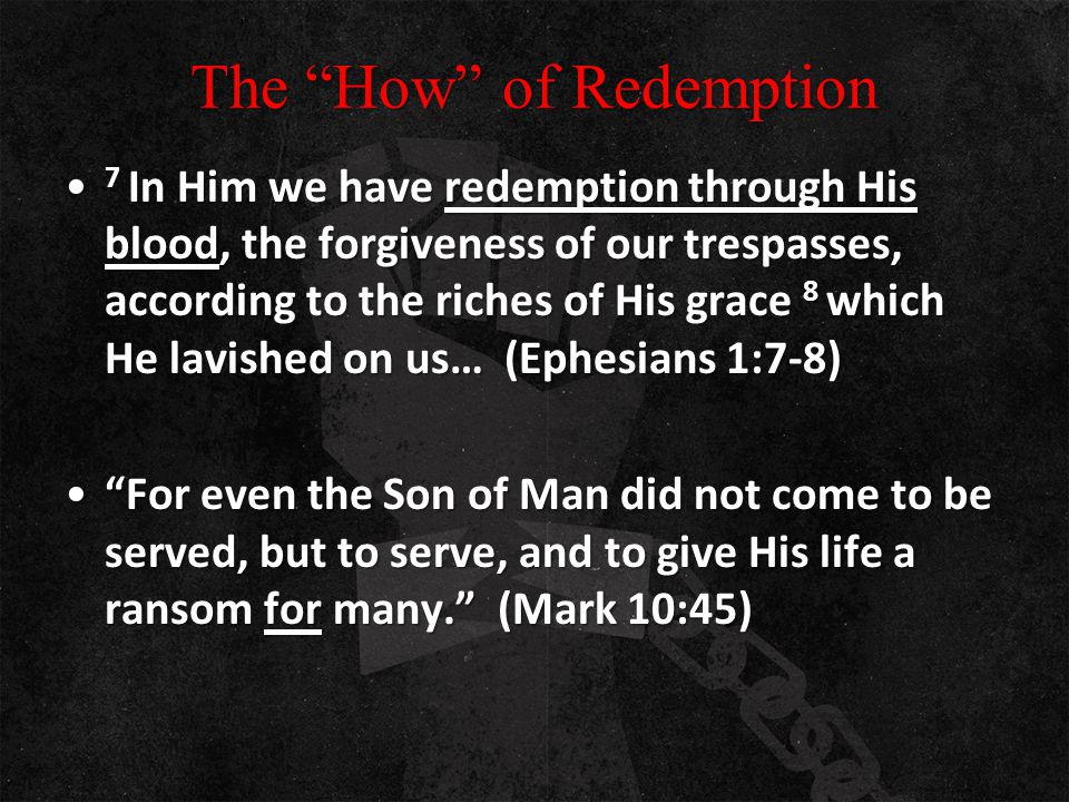 "The ""How"" of Redemption 7 In Him we have redemption through His blood, the forgiveness of our trespasses, according to the riches of His grace 8 which"