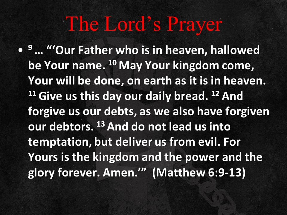 "The Lord's Prayer 9 … ""'Our Father who is in heaven, hallowed be Your name. 10 May Your kingdom come, Your will be done, on earth as it is in heaven."