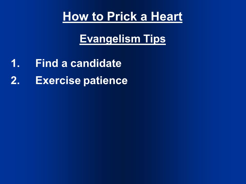 How to Prick a Heart Evangelism Tips 1.Find a candidate 2.Exercise patience