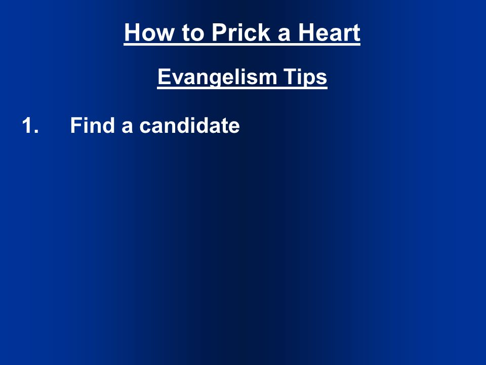How to Prick a Heart Evangelism Tips 1.Find a candidate