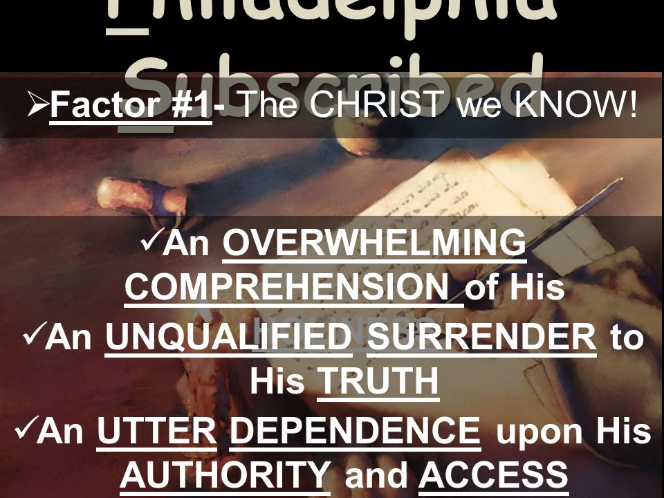 Philadelphia Subscribed  Factor #1- The CHRIST we KNOW.