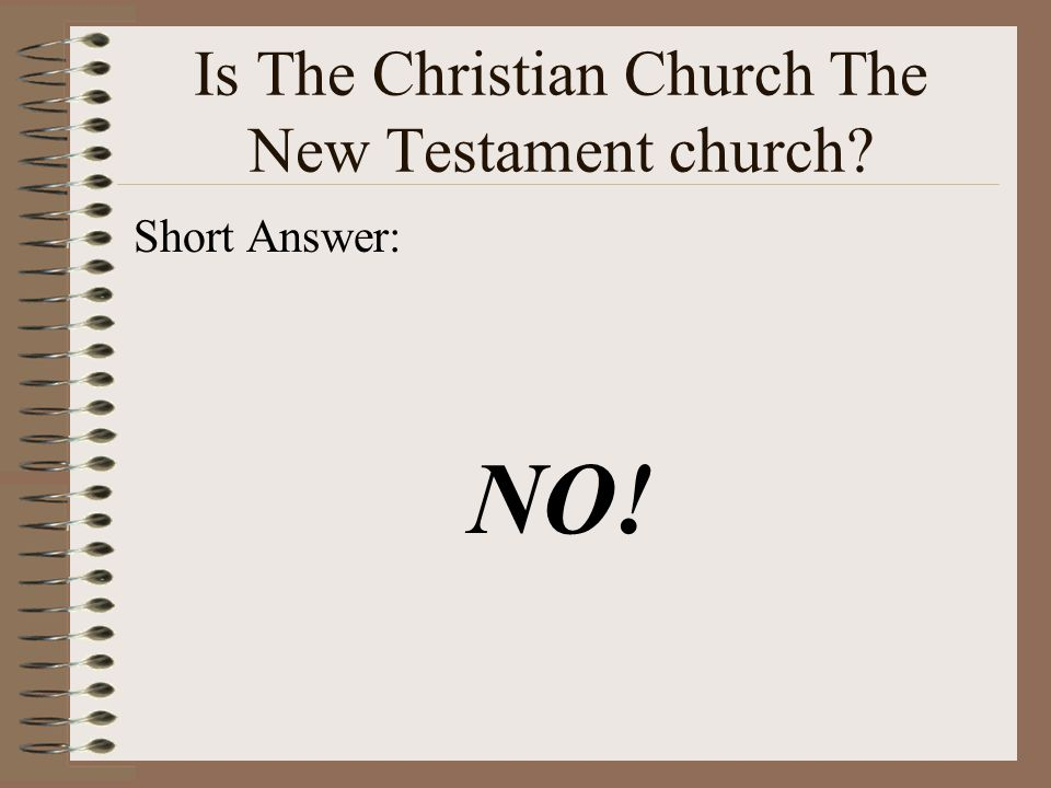 Is The Christian Church The New Testament church Short Answer: NO!
