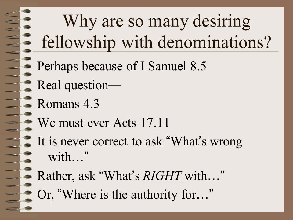 Why are so many desiring fellowship with denominations.