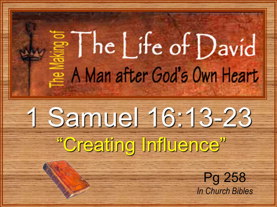 1 Samuel 16:13-23 Creating Influence Creating Influence Pg 258 In Church Bibles