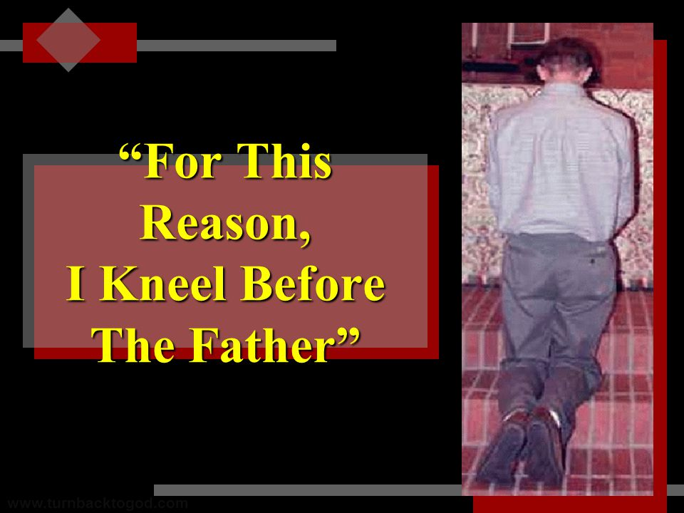 For This Reason, I Kneel Before The Father www.turnbacktogod.com