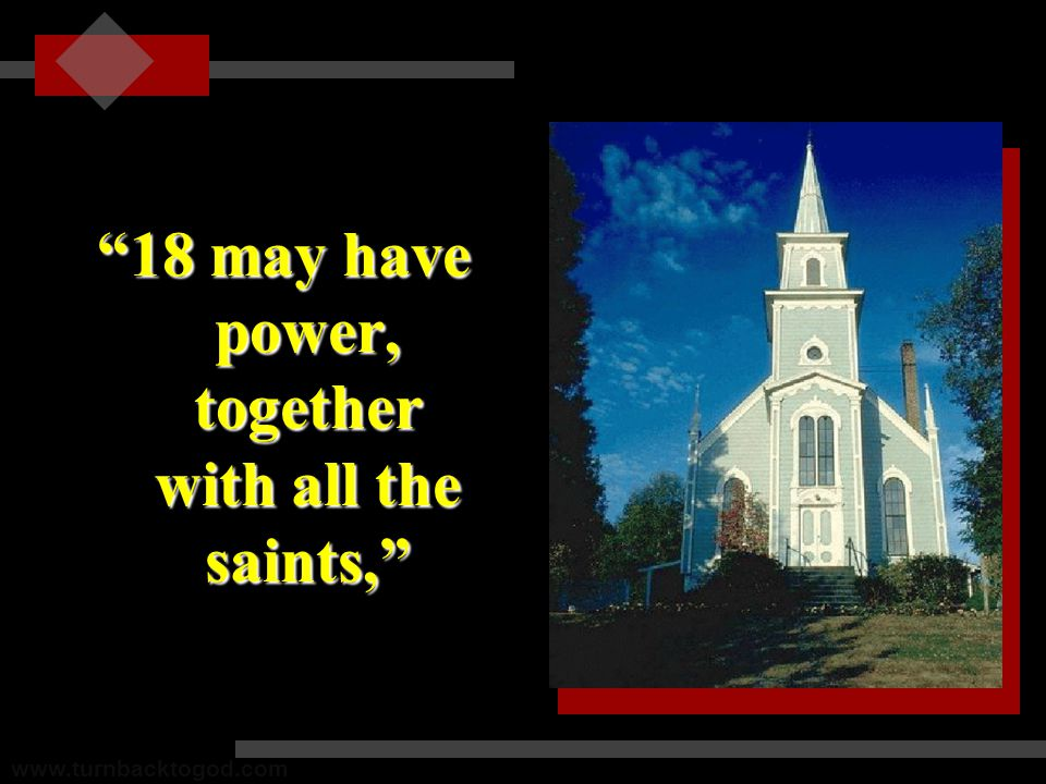 18 may have power, together with all the saints, 18 may have power, together with all the saints, www.turnbacktogod.com