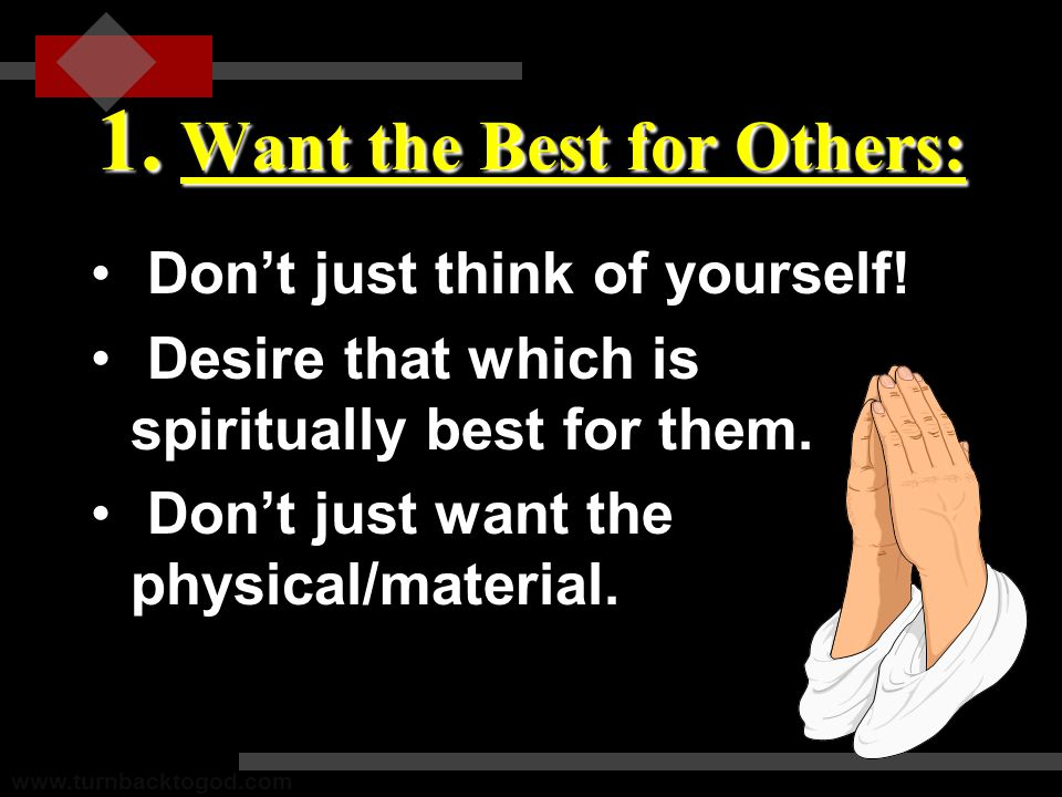 1. Want the Best for Others: Don't just think of yourself.