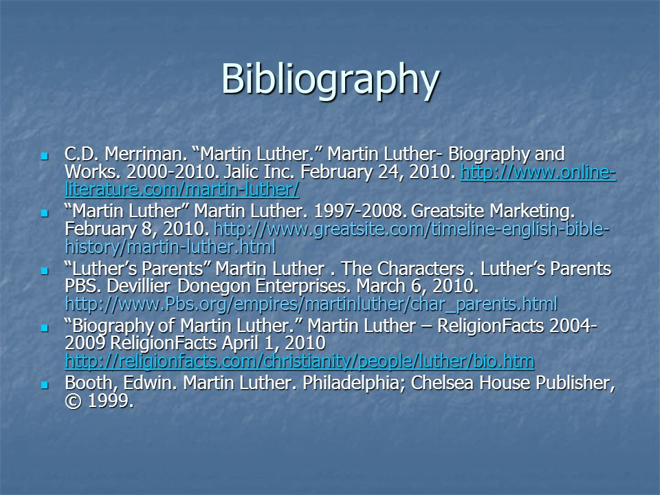 """Bibliography C.D. Merriman. """"Martin Luther."""" Martin Luther- Biography and Works. 2000-2010. Jalic Inc. February 24, 2010. http://www.online- literatur"""