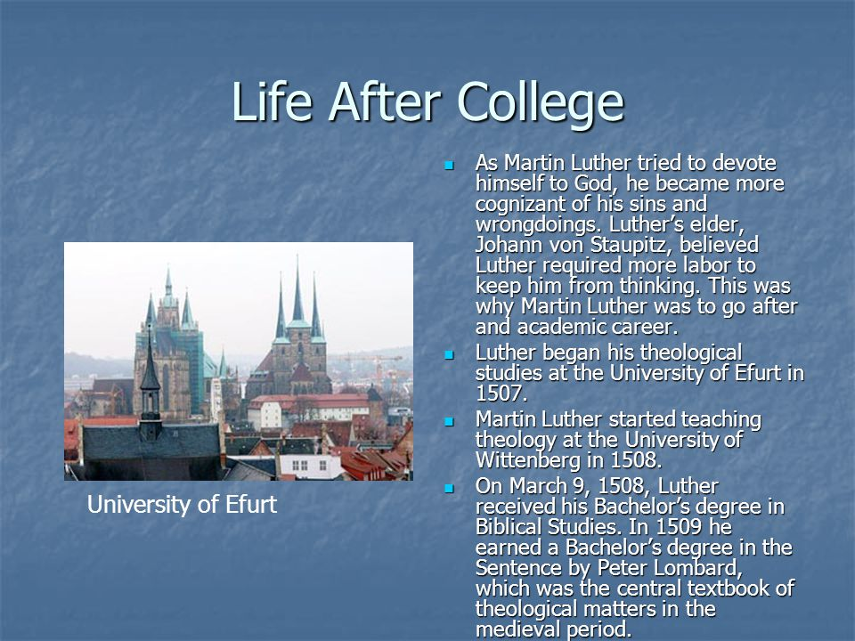 Life After College Martin Luther also earned the degree of Doctor of Theology on October 19, 1512.