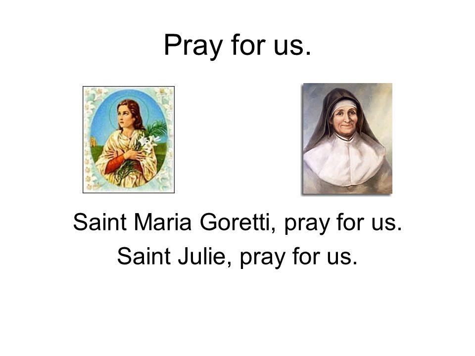 Pray for us. Saint Maria Goretti, pray for us. Saint Julie, pray for us.