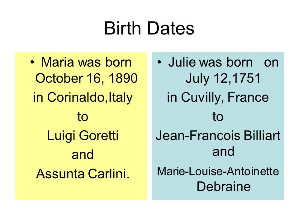 Birth Dates Maria was born October 16, 1890 in Corinaldo,Italy to Luigi Goretti and Assunta Carlini.