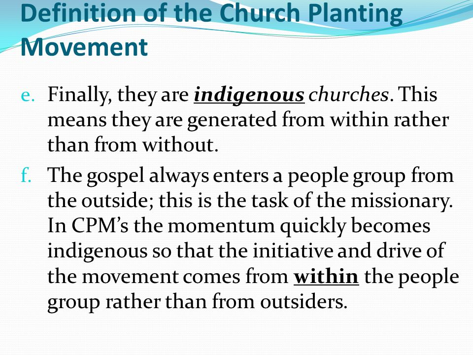 Definition of the Church Planting Movement e. Finally, they are indigenous churches.