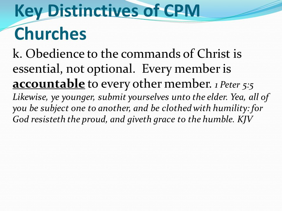 Key Distinctives of CPM Churches k. Obedience to the commands of Christ is essential, not optional.