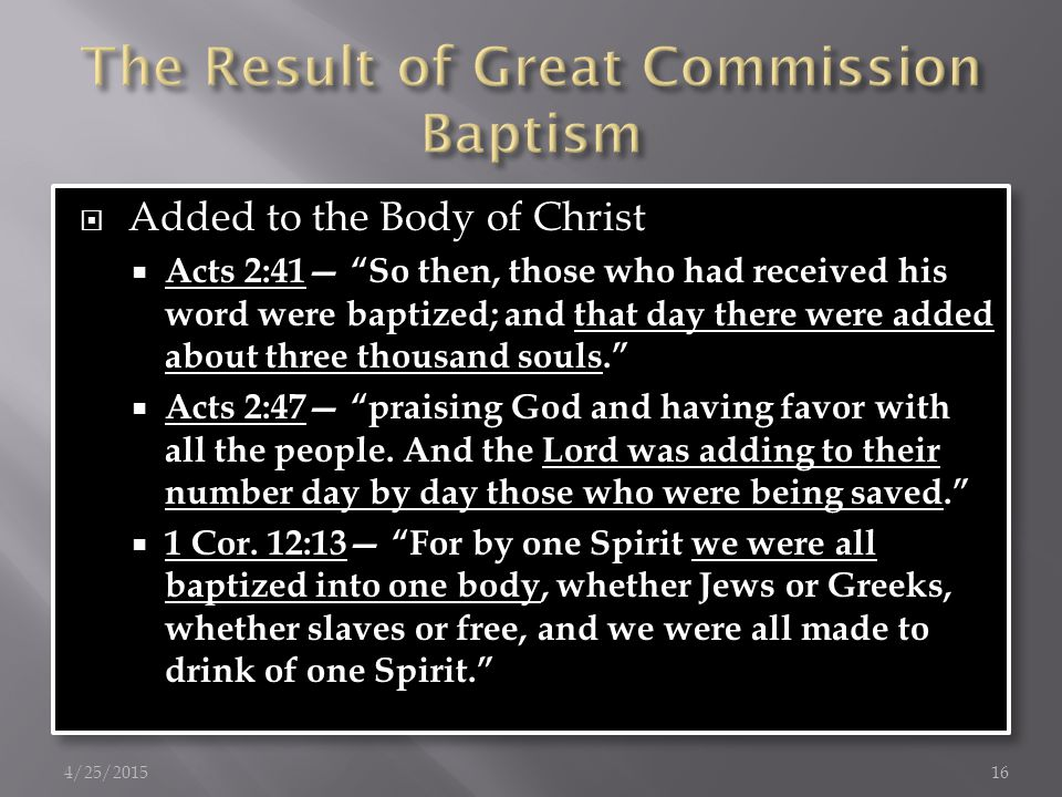  Added to the Body of Christ  Acts 2:41— So then, those who had received his word were baptized; and that day there were added about three thousand souls.  Acts 2:47— praising God and having favor with all the people.