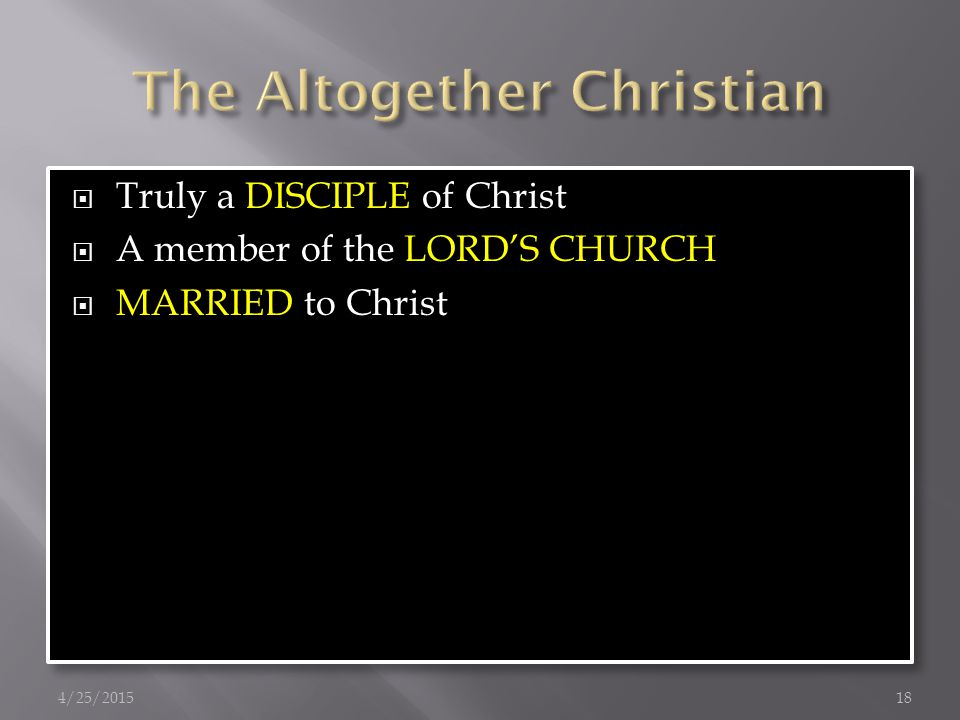  Truly a DISCIPLE of Christ  A member of the LORD'S CHURCH  MARRIED to Christ  Truly a DISCIPLE of Christ  A member of the LORD'S CHURCH  MARRIED to Christ 4/25/201518